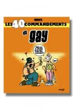 Les 40 commandements du Gay - La vie gay n'est pas facile tous les jours, illustrées par Babouse, elle a le mérite de devenir désopilante ! 40 planches qui illustrent vos moments forts, du coming out au pacs en passant par la drague & le sexe !