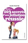 Osez... 103 secrets de fellation réussie - Comment réussir une bonne fellation ? Voici 103 secrets pour y parvenir