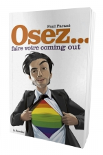 Osez faire votre coming out - Un guide pour aider tout bon gay à faire son coming out ! Vous avez peur, vous ignorez comment faire, ce livre va changer votre vie !