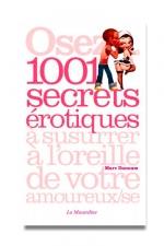 Osez 1001 secrets érotiques : 1001 secrets érotiques à sussurer à l'oreille de votre amoureux (se).