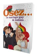 Osez le Mariage Gay et Lesbien - Le guide du mariage gay et lesbien, vive le mariage pour tous. Comment préparer son mariage, fêter ce bel événement, organiser la vie à deux et réussir à préserver son couple de l'usure du temps. Un vrai manuel pour tous.