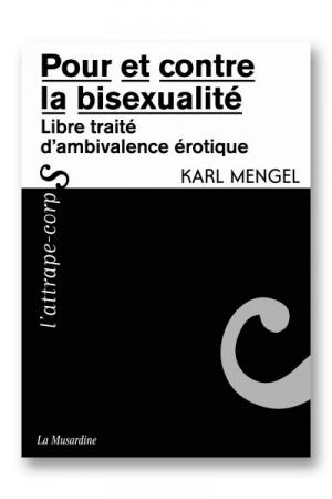 Pour et contre la bisexualité - Un livre qui traite de la bisexualité : fantasme ou réalité ? Karl Mengel décortique et explique la bisexualité dans notre société. Pourquoi n'est-on pas forcément obligé de s'en tenir à un camp ?