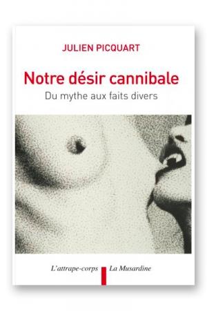 Notre d�sir cannibale - Du mythe aux faits divers.